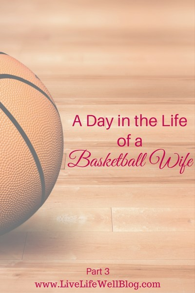 A Day in the Life of a Basketball Wife - Part 3