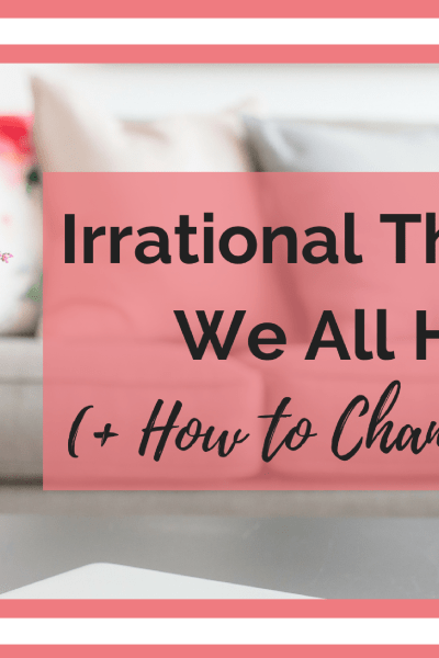 Irrational Thoughts We All Have (and How to Change Them)
