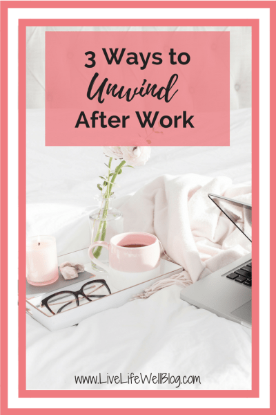These 3 activities are sure to help you unwind after work so that you can go from work mode to chill mode and enjoy a relaxing evening at home