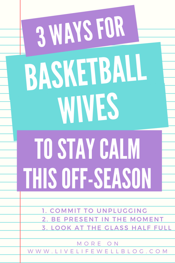 The off-season can be volatile for basketball wives. Use these 3 tips to keep your cool and stay calm even when things are uncertain.