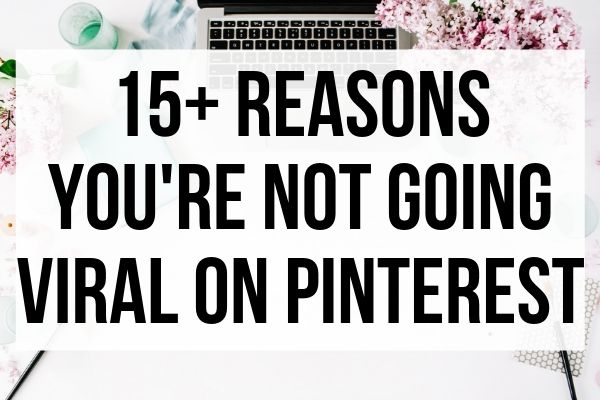 15+ reasons you are not going viral on Pinterest! #pinterestmarketing #pinteresttips #pinteresttraffic #bloggingtips Pinterest Tips | Pinterest Strategies | Start A Blog | Pinterest Success | Grow on Pinterest | Go Viral On Pinterest | Pinterest traffic | grow your blog | blog traffic | blogging tips | pinterest marketing tips | pinterest marketing strategy | pinterest for beginners | pinterest marketing for bloggers | Pinterest for beginners | Tailwind marketing