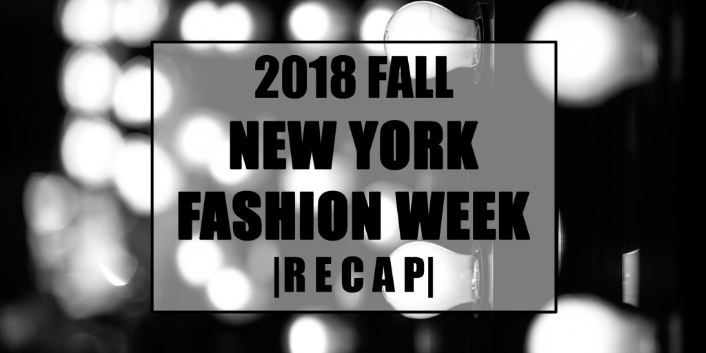 2018 Fall New York Fashion Week Recap