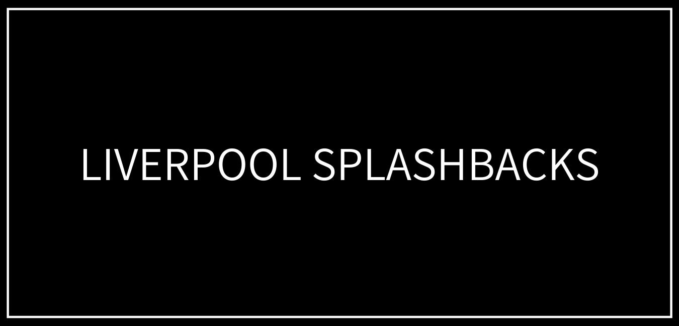 Liverpool Splash Backs