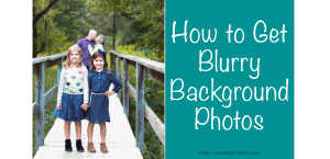 How to get blurry background photos
