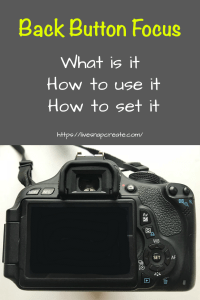 Back Button Focus, What is it, How to use it, How to set it
