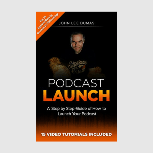 John Lee Dumas Podcast Launch: How to Create, Grow & Monetize YOUR Podcast