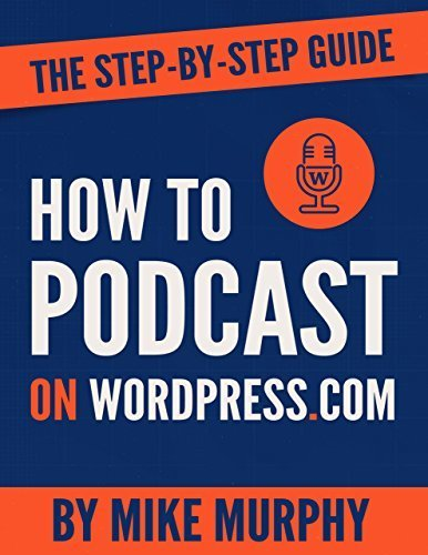 How to podcast on wordpress.com Mike Murphy