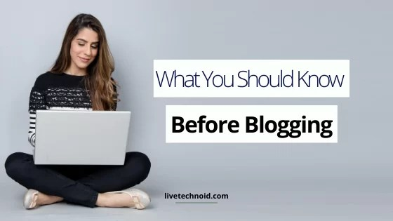 What You Should Know Before Blogging