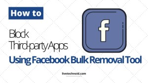 How to Block Third-party Apps Using Facebook Bulk Removal Tool