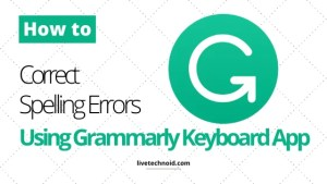 How to Correct Spelling Errors Using Grammarly Keyboard App