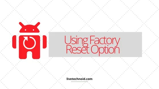 Using Factory Reset Option