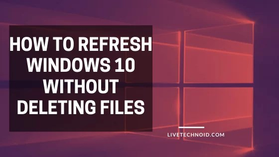 how to refresh Windows 10 without deleting files
