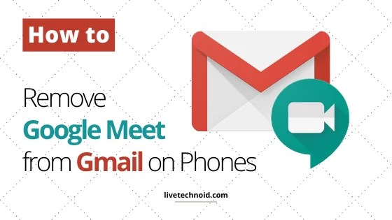 How to Remove Google Meet from Gmail App on Smartphones