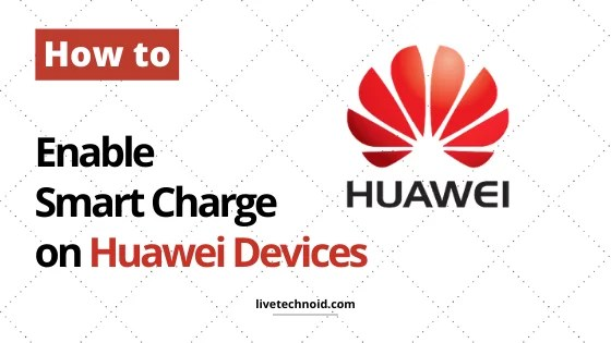 How to Enable Smart Charge on Huawei Devices