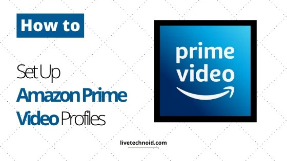 How to Set Up Amazon Prime Video Profiles