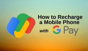 How to Recharge a Mobile Phone using Google Pay