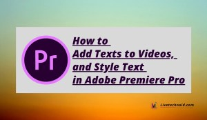 How to Add Texts to Videos, and Style Texts in Adobe Premiere Pro