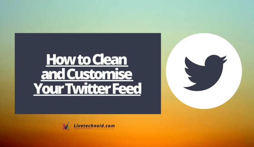 How to Clean and Customise Your Twitter Feed