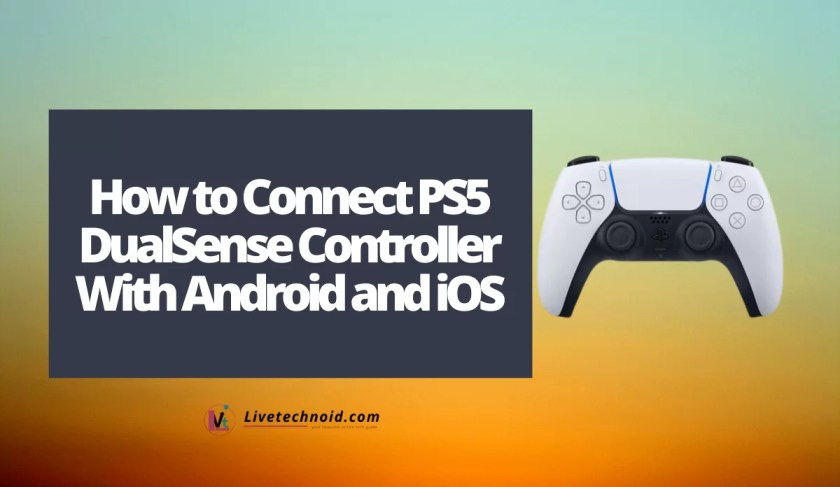 How to Connect PS5 DualSense Controller With Android and iOS