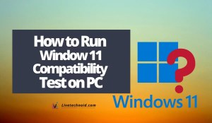 How to Run Window 11 Compatibility Test on PC
