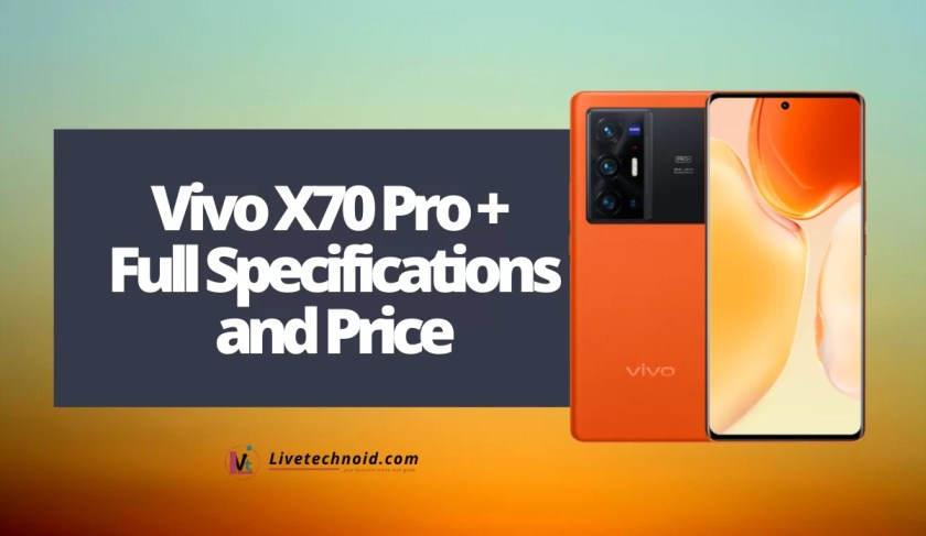 Vivo X70 Pro + Full Specifications and Price