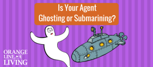 """Does Your Agent Make You Feel Like """"Ghosting"""" or """"Submarining""""? Or Are They Doing it to You?"""