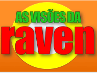 AS VISÕES DA RAVEN