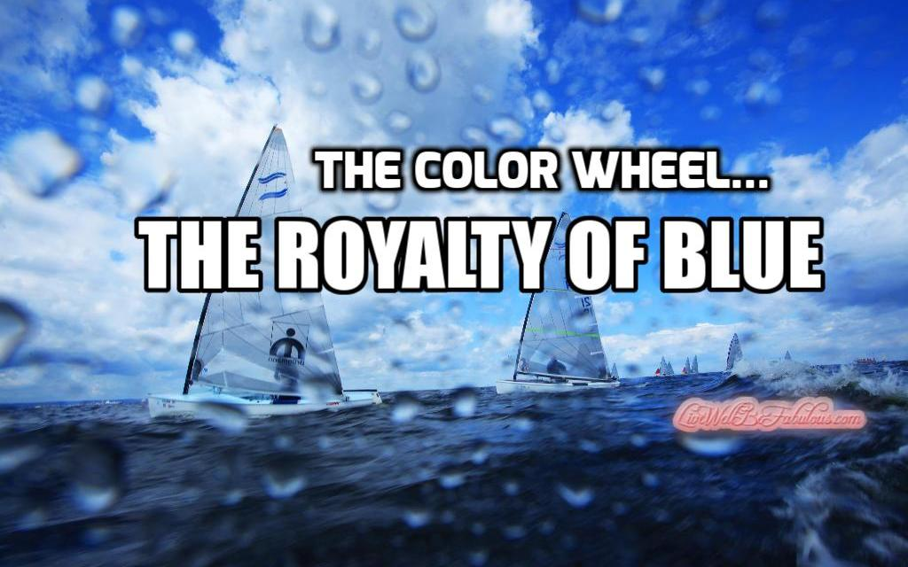 The Color Wheel… The Royalty of Blue