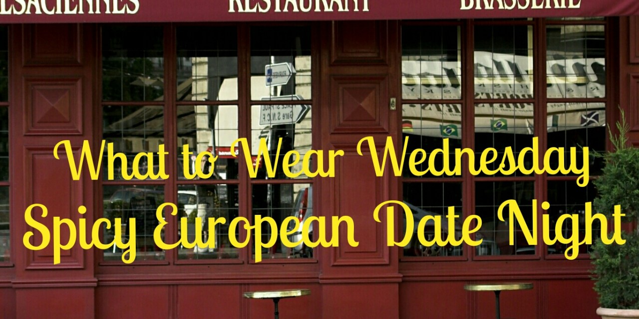 What to Wear Wednesday… Spicy European Date Night
