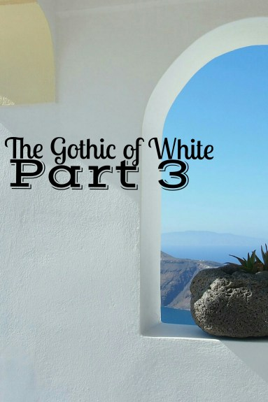 The-Gothic-of-White-Part-3-Main-LiWBF