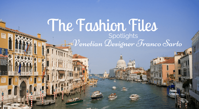 The Fashion Files Spotlights Franco Sarto … Venetian Designer Love