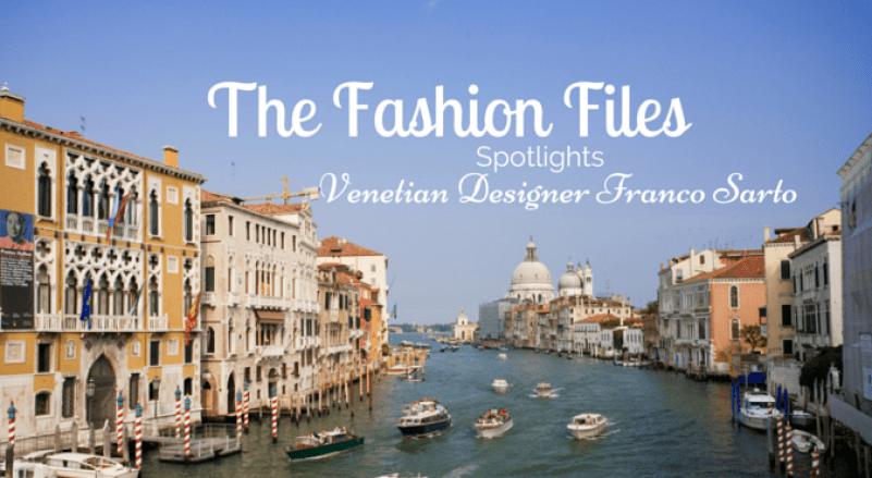 Fashion-Files-Spotlights-Venetian-Designer-Franco-Sarto-Featured-LiWBF