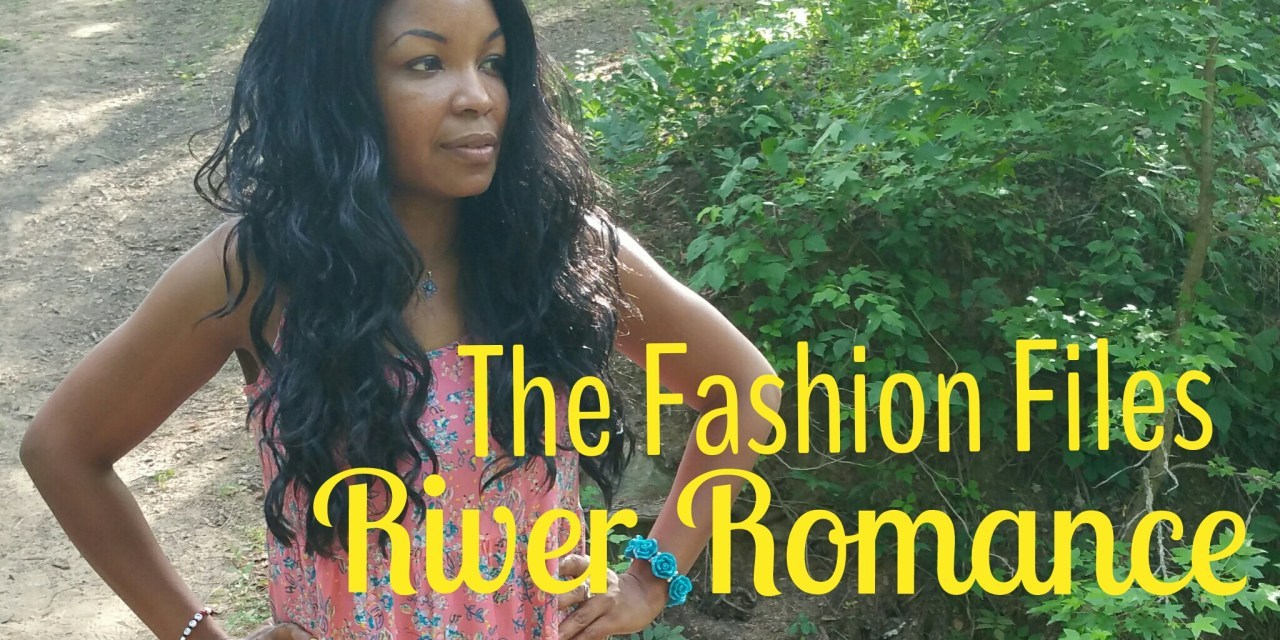The Fashion Files… River Romance