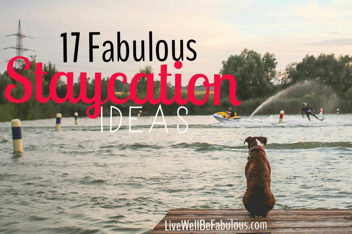 17 Fabulous Staycation Ideas