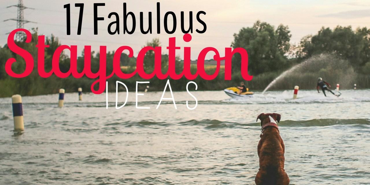 17 Fabulous Staycation Ideas