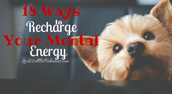 18 Ways to Recharge Your Mental Energy