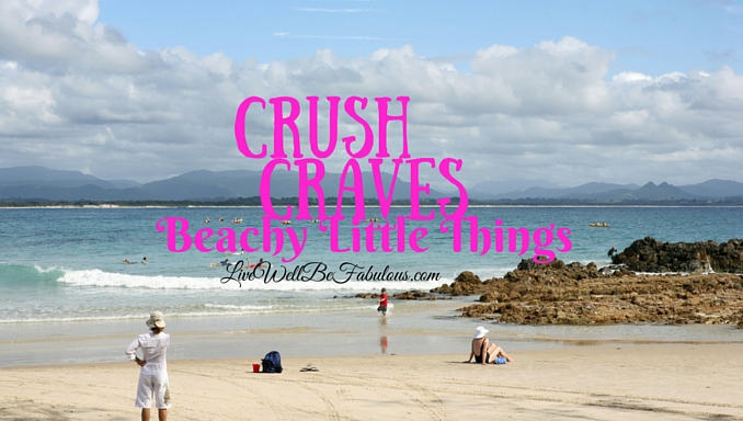 Crush Craves Beachy Little Things