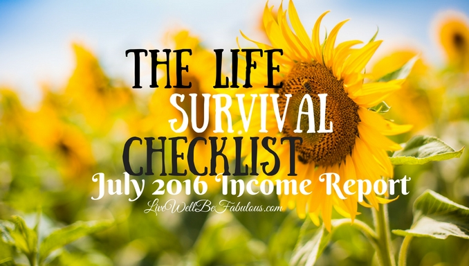 The Life Survival Checklist July 2016 Income Report