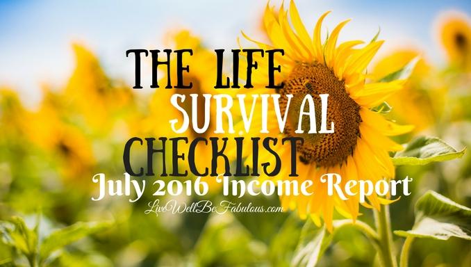 The Life Survival Checklist July 2016 Income Report