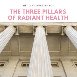 The Three Pillars of Radiant Health