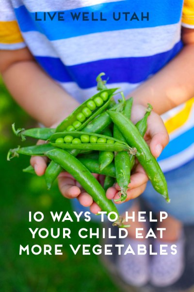 10 Ways to Help Your Child Eat More Vegetables | Live Well Utah