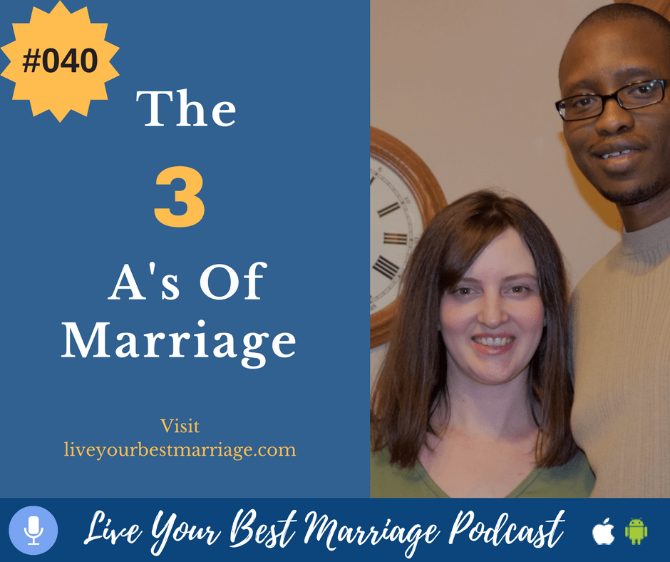 Episode 40- The 3 A's Of Marriage.