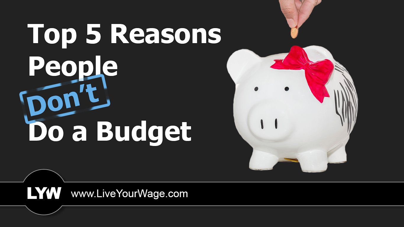 Top 5 Reasons People Don T Do A Budget