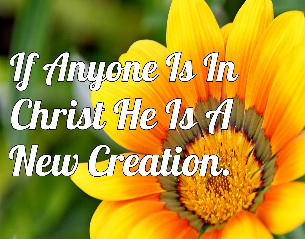 If Anyone Is In Christ He Is A New Creation Living For