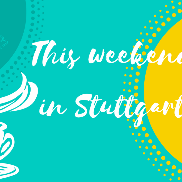What's up this weekend - May 12 and 13 in Stuttgart