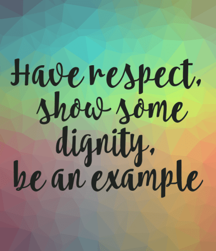have-respect-show-some-dignity-be-an-example