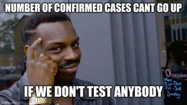The number of confirmed cases can't go up, if we don't test anybody.