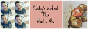 Mondays Workout Plus What I Ate