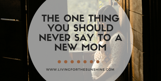 Never Say This One Thing to a New Mom