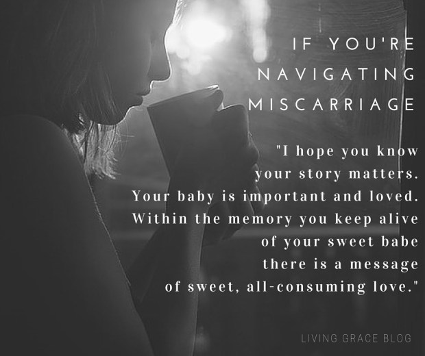 Comfort for those grieving after miscarriage: your story matters. | Living Grace Blog